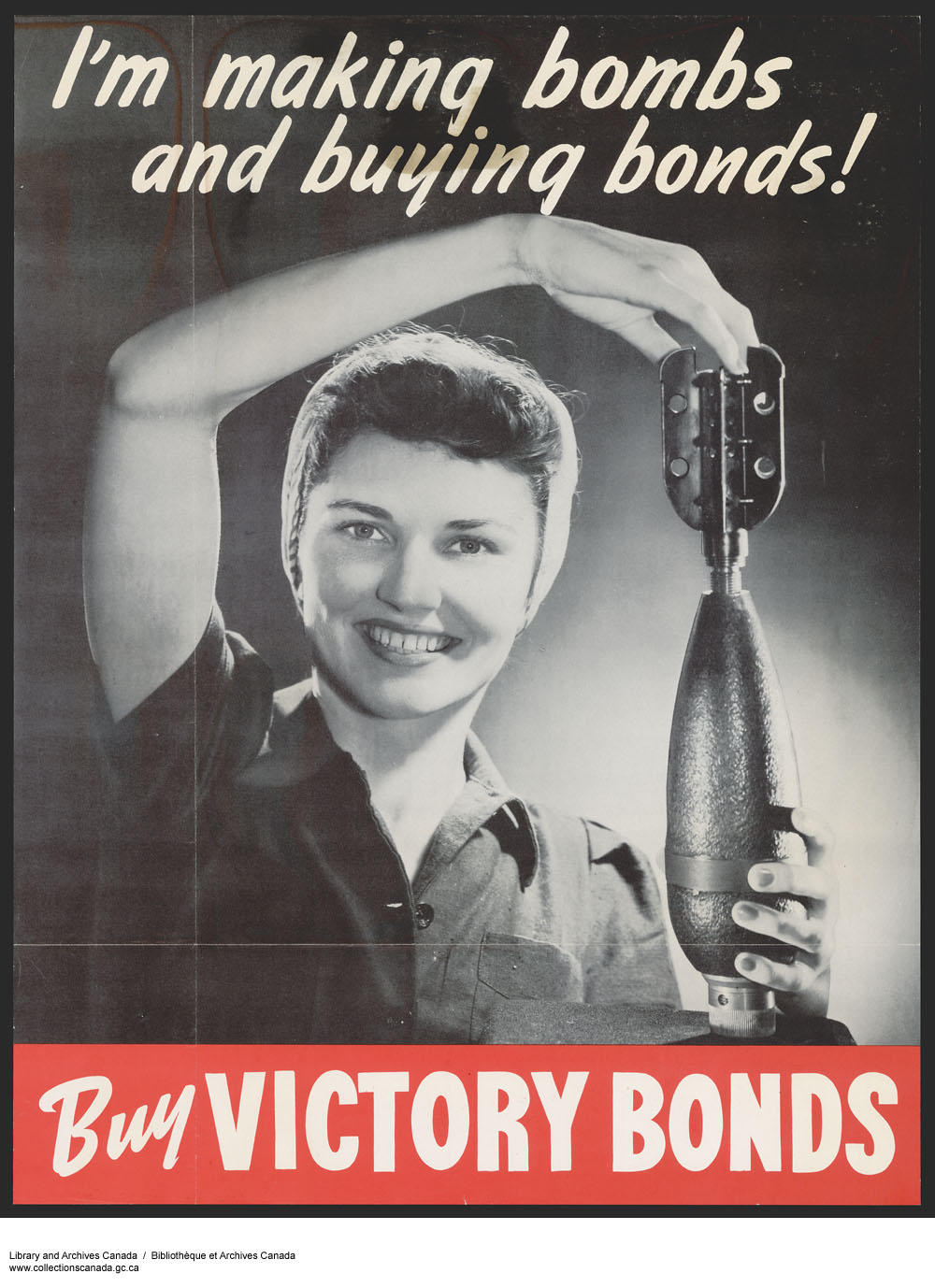"A colour poster with a black-and-white photograph of a woman holding a bomb in her hands with the caption: ""I'm making bombs and buying bonds!"" Underneath the photograph in white letters on a red banner: ""Buy Victory Bonds."""